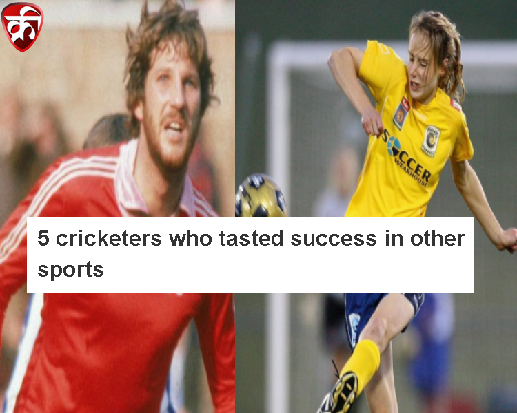 5 cricketers who tasted success in other sports